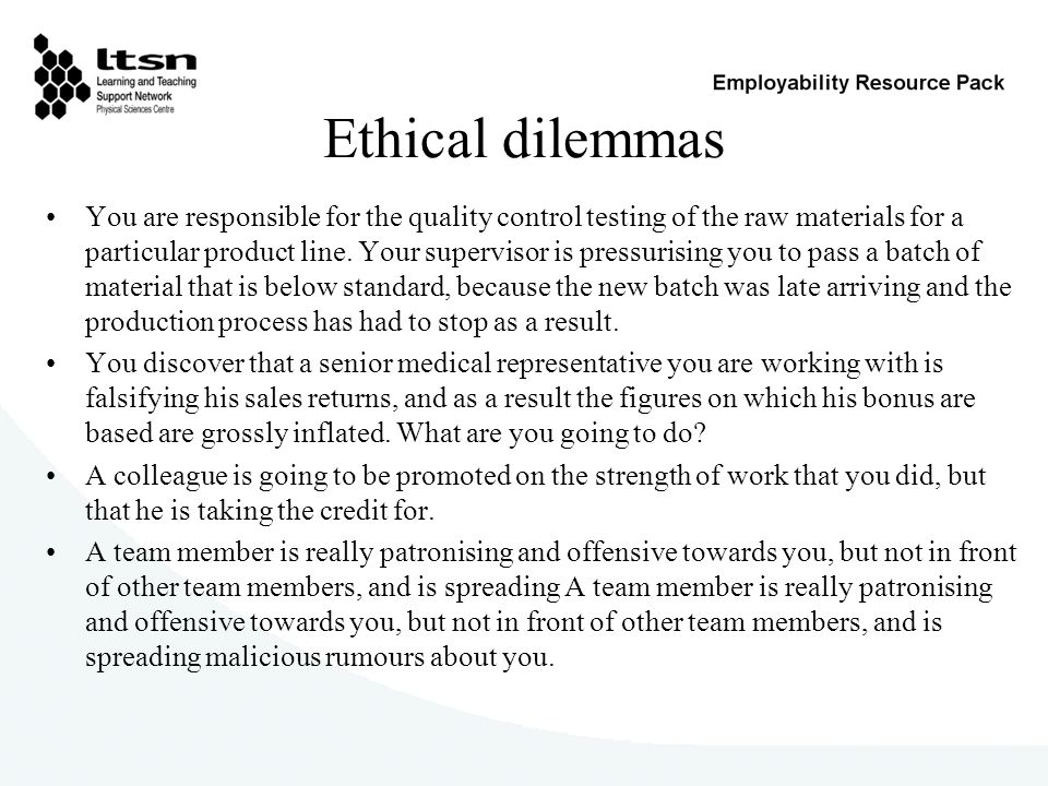 Ethical dilemmas You are responsible for the quality control testing of the raw materials for a particular product line.