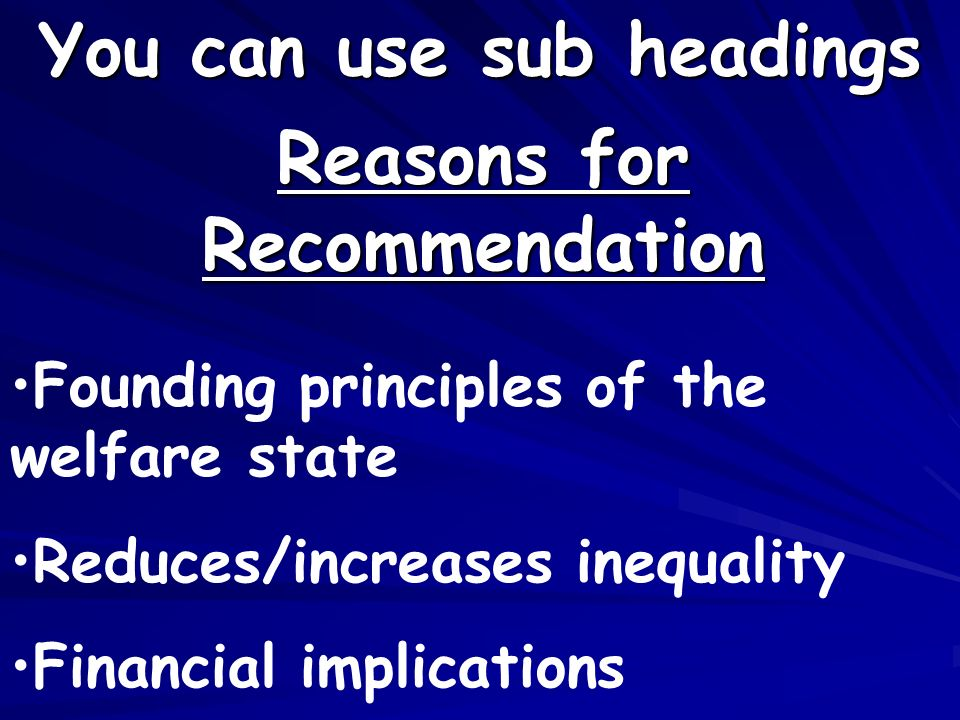 Reasons for Recommendation You can use sub headings Founding principles of the welfare state Reduces/increases inequality Financial implications