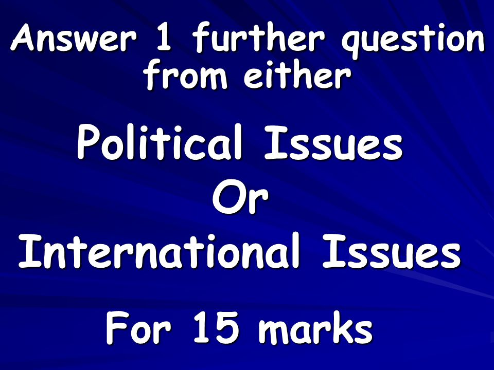 Answer 1 further question For 15 marks Political Issues Or International Issues from either