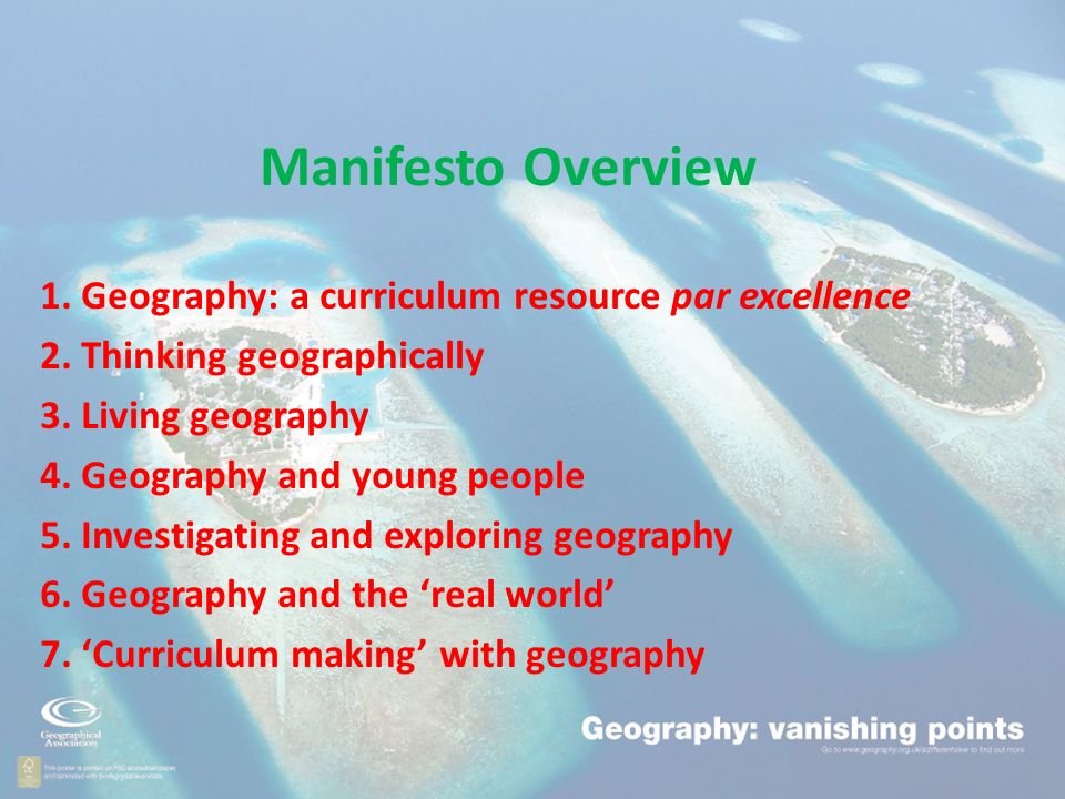 Manifesto Overview 1.Geography: a curriculum resource par excellence 2.
