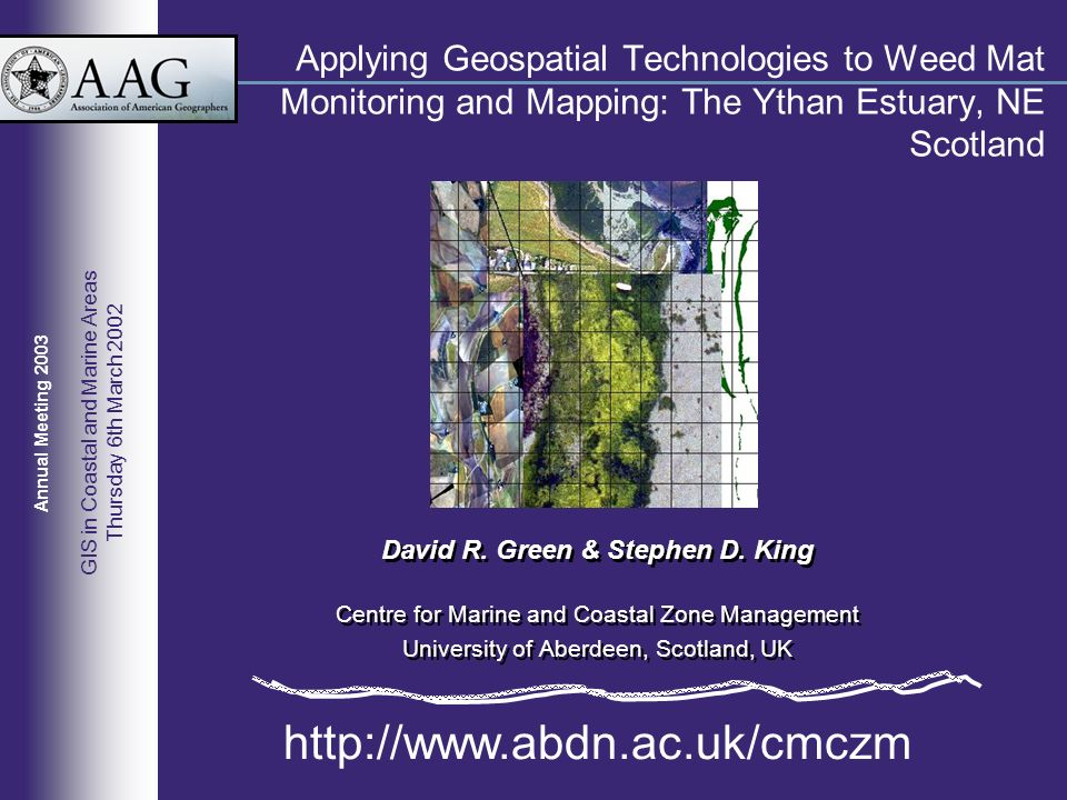 Applying Geospatial Technologies to Weed Mat Monitoring and Mapping: The Ythan Estuary, NE Scotland David R. Green & Stephen D. King Centre for Marine