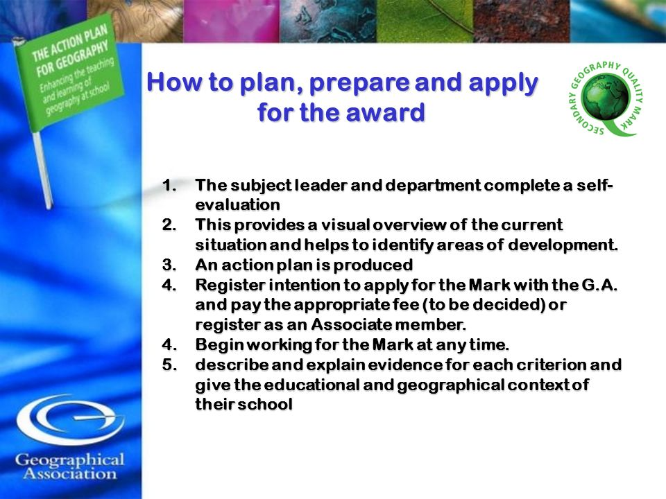 How to plan, prepare and apply for the award 1.The subject leader and department complete a self- evaluation 2.This provides a visual overview of the