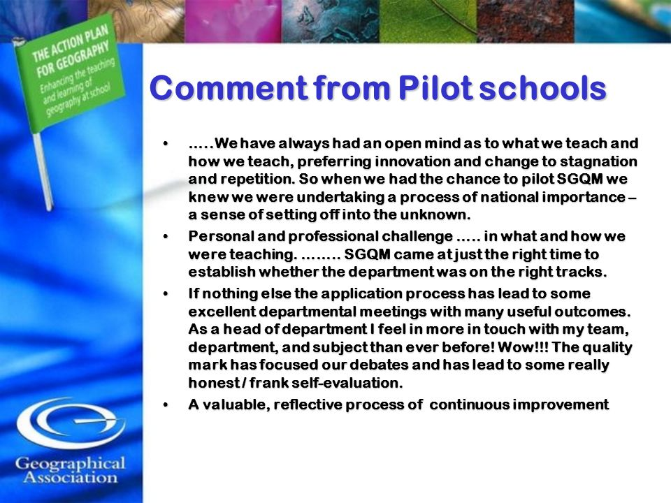 Comment from Pilot schools …..We have always had an open mind as to what we teach and how we teach, preferring innovation and change to stagnation and
