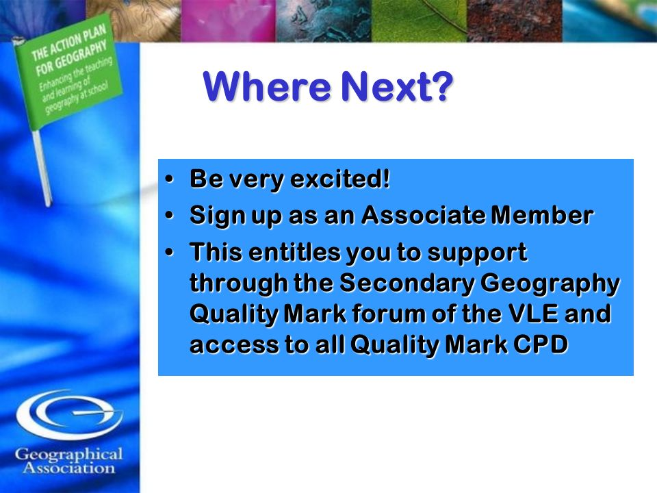 Where Next? Be very excited!Be very excited! Sign up as an Associate MemberSign up as an Associate Member This entitles you to support through the Sec