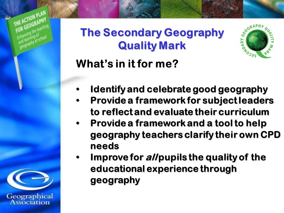 Whats in it for me? Identify and celebrate good geographyIdentify and celebrate good geography Provide a framework for subject leaders to reflect and