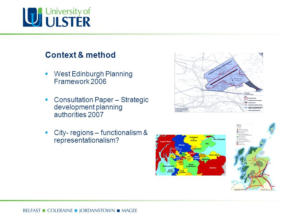 Context & method West Edinburgh Planning Framework 2006 Consultation Paper – Strategic development planning authorities 2007 City- regions – functionalism & representationalism