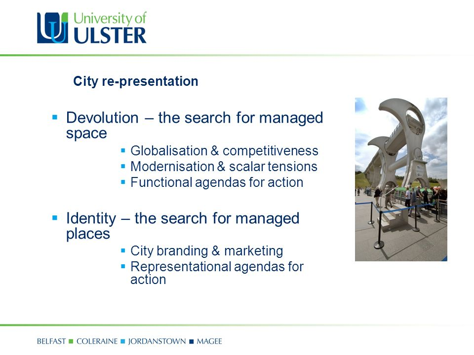 City re-presentation Devolution – the search for managed space Globalisation & competitiveness Modernisation & scalar tensions Functional agendas for action Identity – the search for managed places City branding & marketing Representational agendas for action