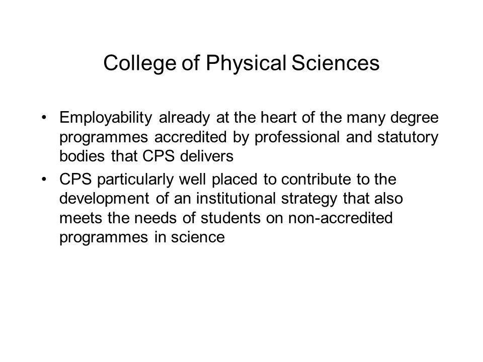 College of Physical Sciences Employability already at the heart of the many degree programmes accredited by professional and statutory bodies that CPS