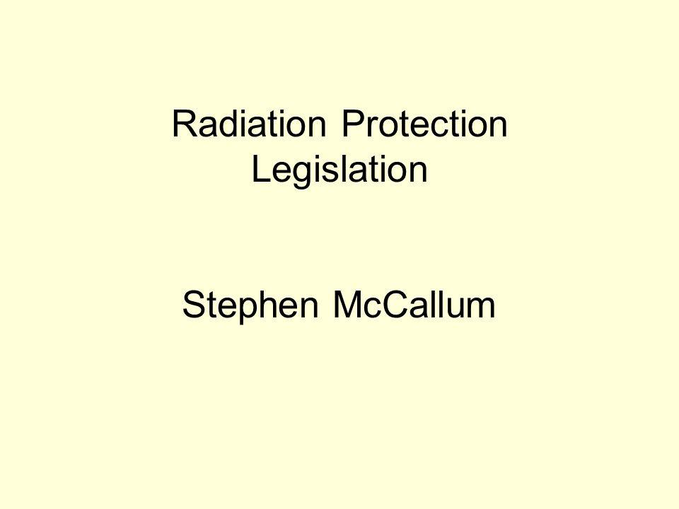 Radiation Protection Legislation Stephen McCallum