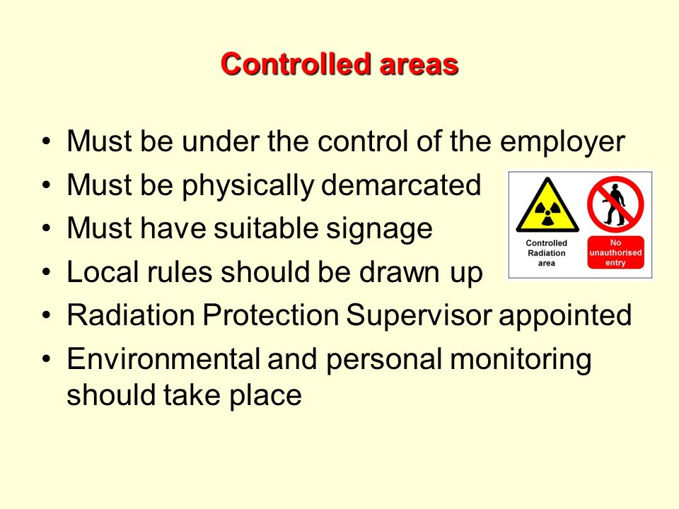 Controlled areas Must be under the control of the employer Must be physically demarcated Must have suitable signage Local rules should be drawn up Rad