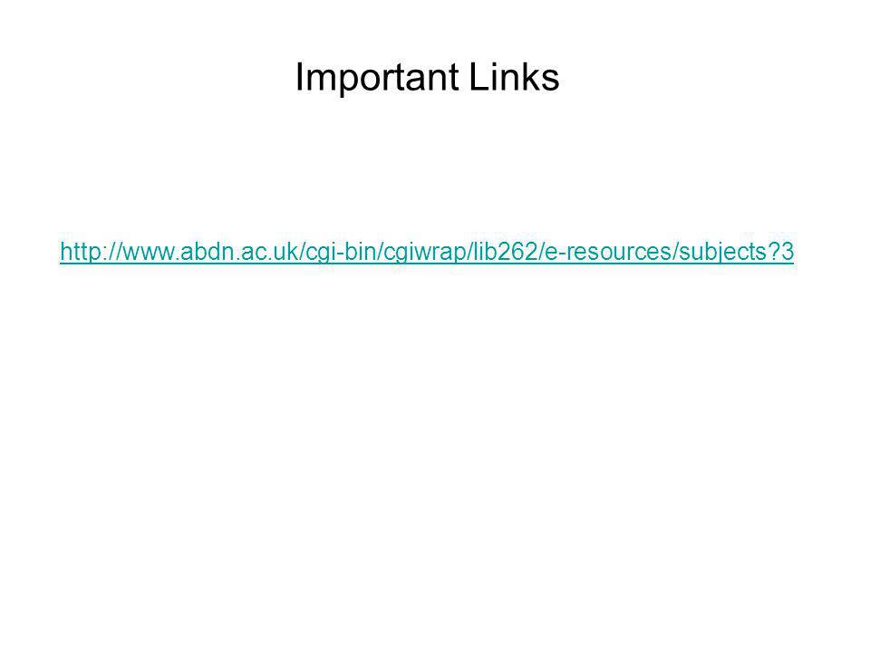 Important Links http://www.abdn.ac.uk/cgi-bin/cgiwrap/lib262/e-resources/subjects 3