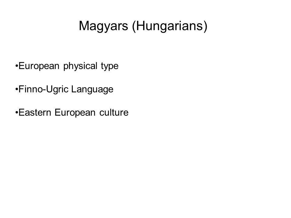 Magyars (Hungarians) European physical type Finno-Ugric Language Eastern European culture