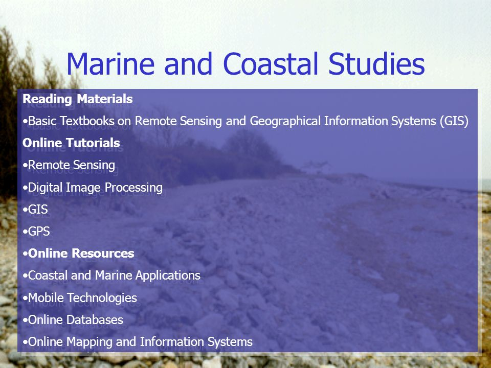Marine and Coastal Studies Reading Materials Basic Textbooks on Remote Sensing and Geographical Information Systems (GIS) Online Tutorials Remote Sens