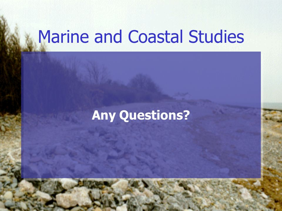 Marine and Coastal Studies Any Questions?