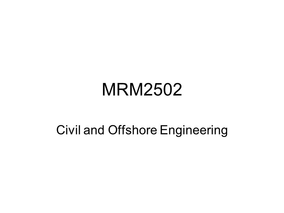 MRM2502 Civil and Offshore Engineering