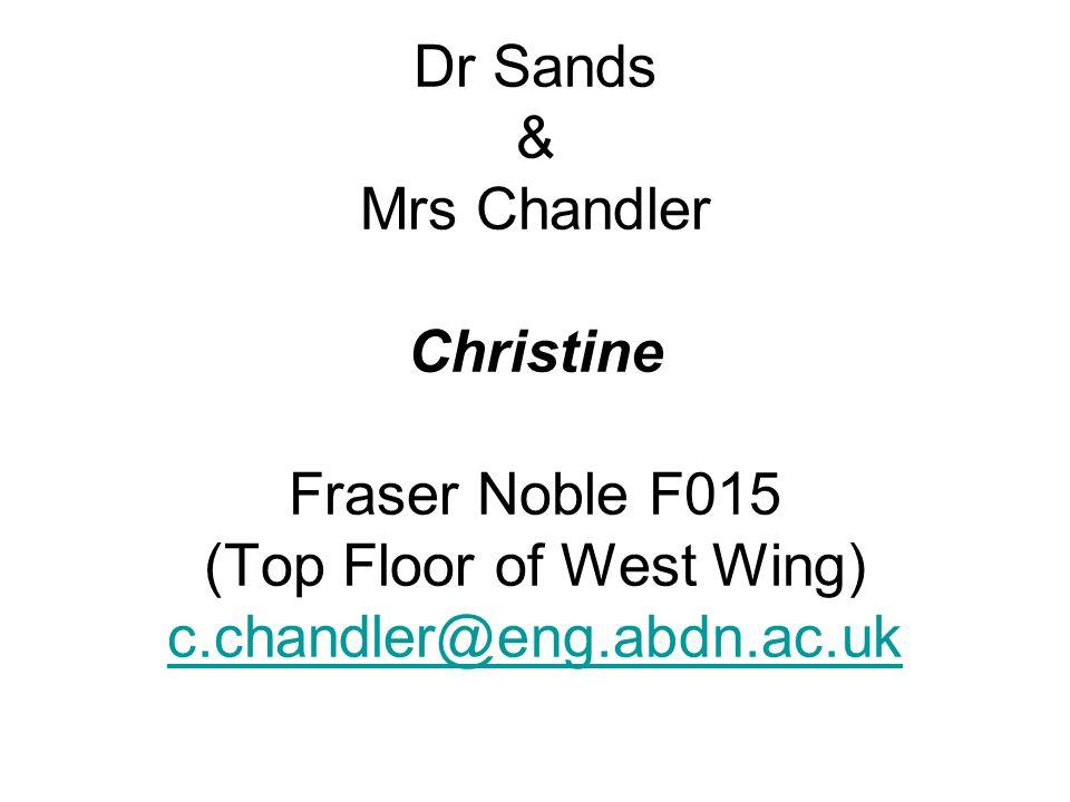Dr Sands & Mrs Chandler Christine Fraser Noble F015 (Top Floor of West Wing) c.chandler@eng.abdn.ac.uk c.chandler@eng.abdn.ac.uk
