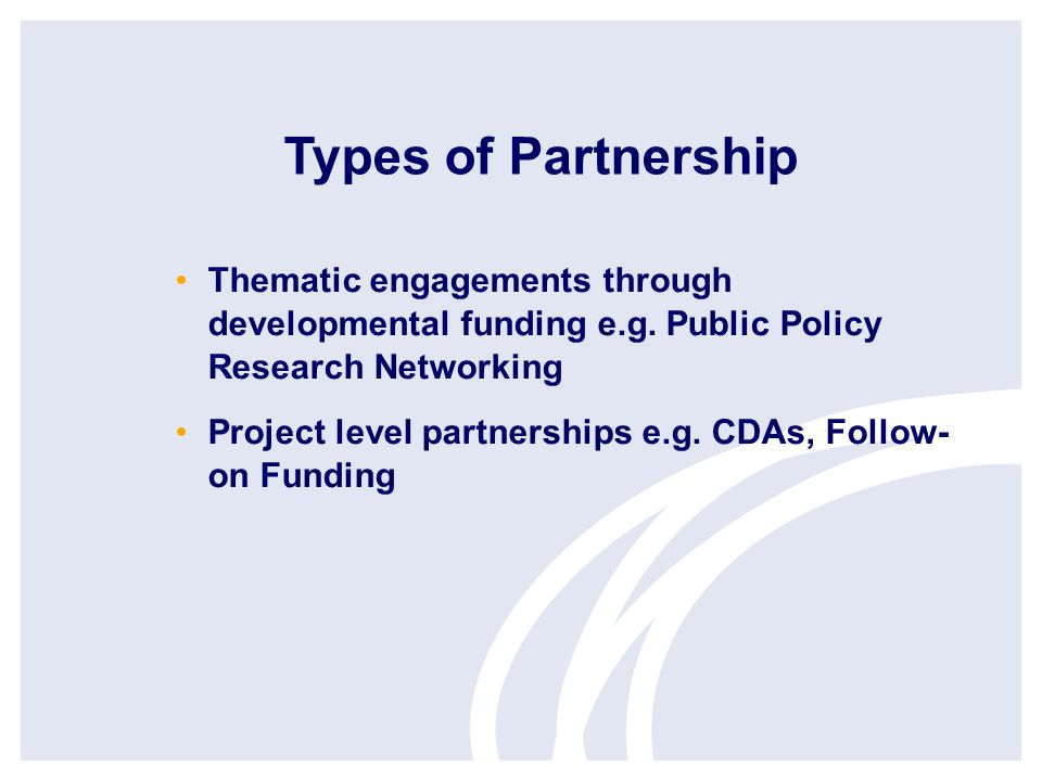 Types of Partnership Thematic engagements through developmental funding e.g.