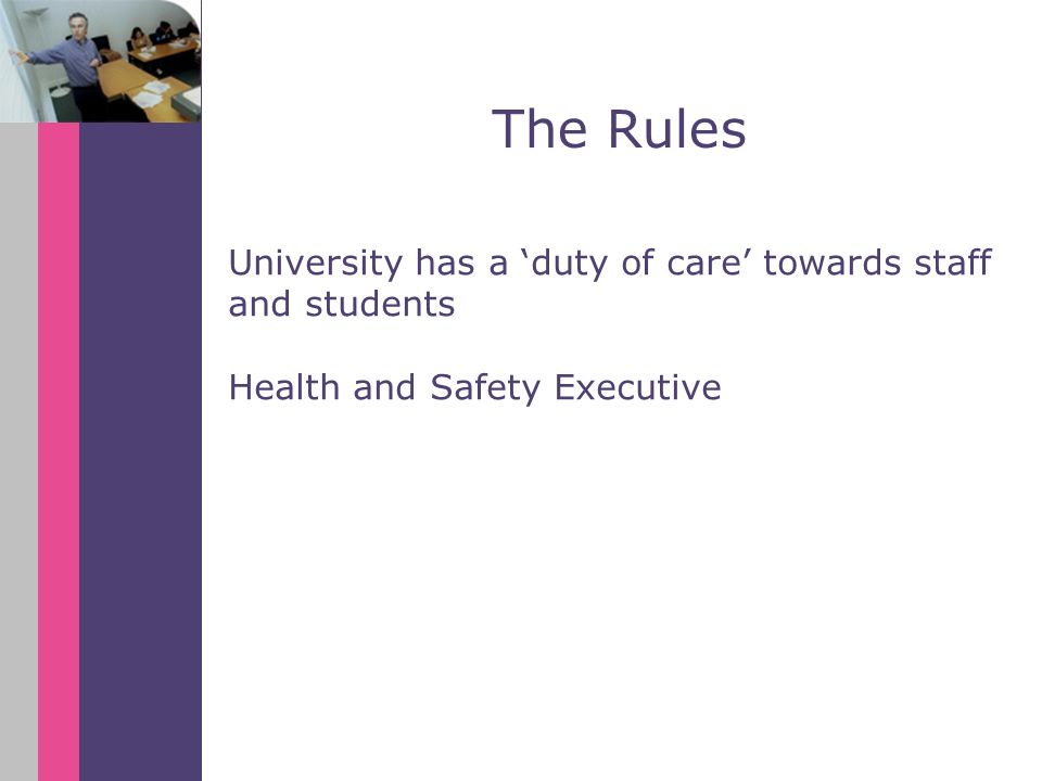 University has a duty of care towards staff and students Health and Safety Executive The Rules