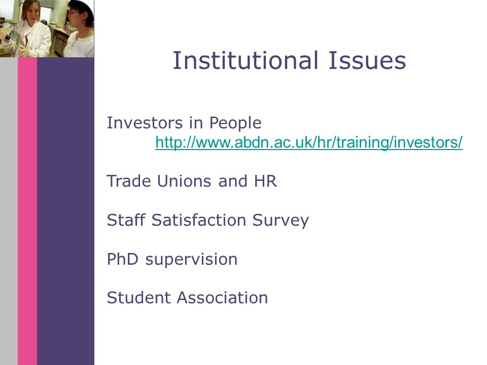 Investors in People http://www.abdn.ac.uk/hr/training/investors/ Trade Unions and HR Staff Satisfaction Survey PhD supervision Student Association Institutional Issues
