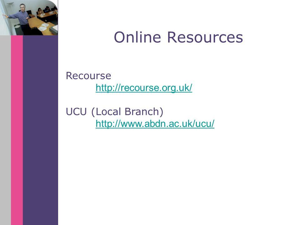 Recourse http://recourse.org.uk/ UCU (Local Branch) http://www.abdn.ac.uk/ucu/ Online Resources