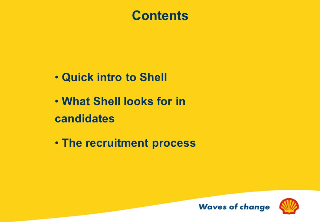 Contents Quick intro to Shell What Shell looks for in candidates The recruitment process