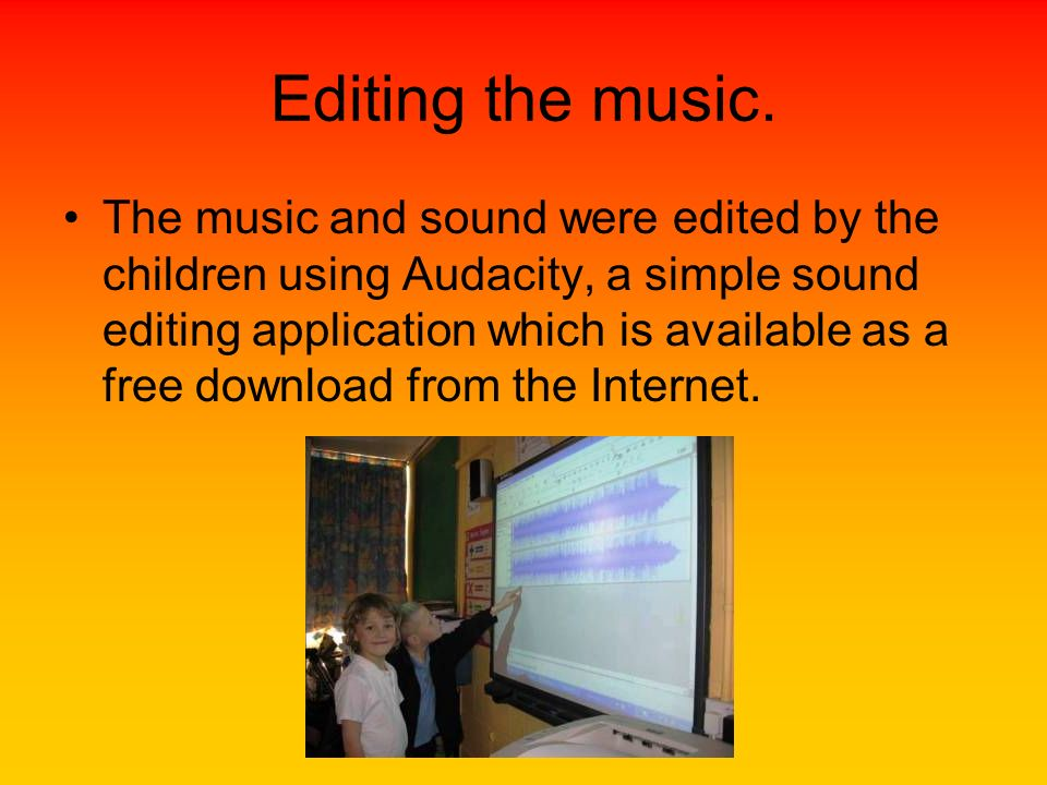 Editing the music. The music and sound were edited by the children using Audacity, a simple sound editing application which is available as a free dow