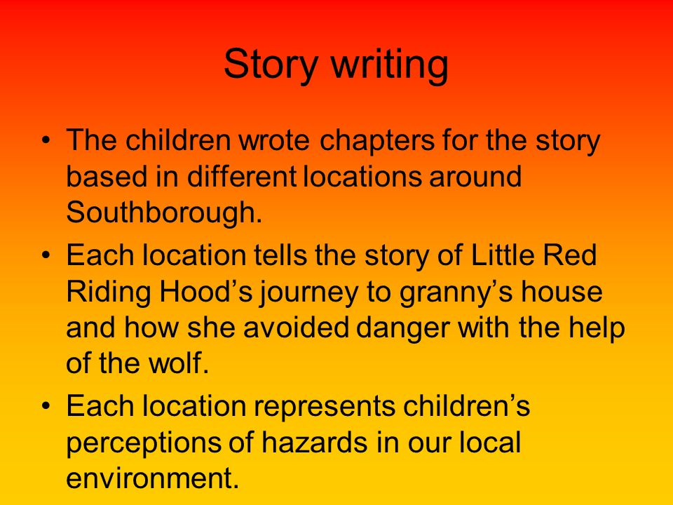 Story writing The children wrote chapters for the story based in different locations around Southborough. Each location tells the story of Little Red