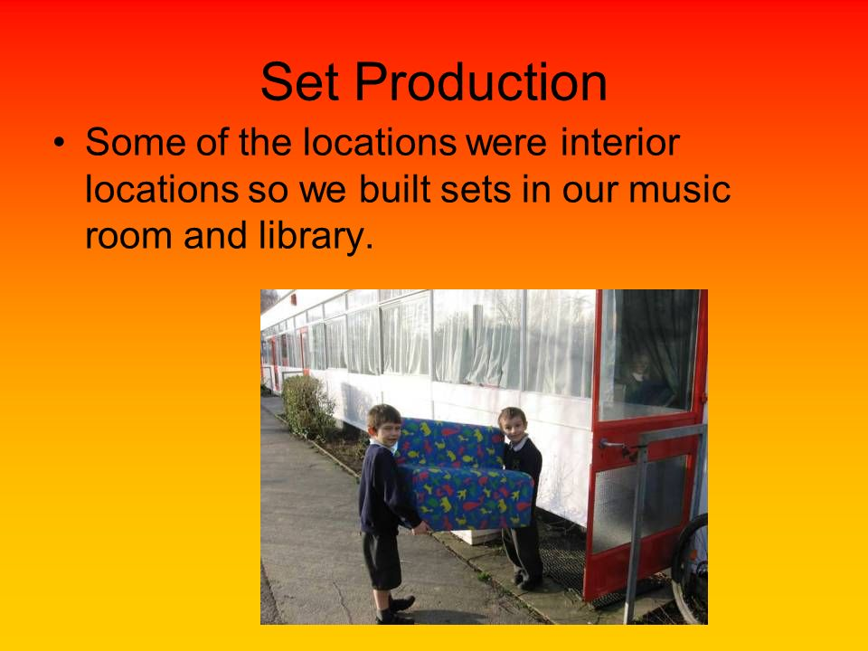 Set Production Some of the locations were interior locations so we built sets in our music room and library.