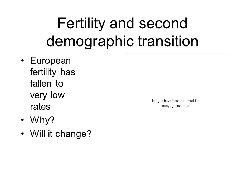 Fertility and second demographic transition European fertility has fallen to very low rates Why.