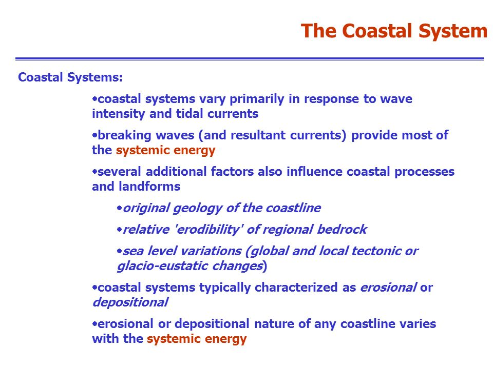 Coastal Systems: coastal systems vary primarily in response to wave intensity and tidal currents breaking waves (and resultant currents) provide most