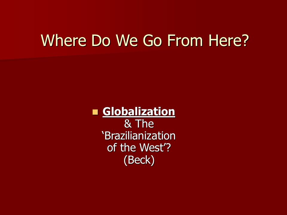 Where Do We Go From Here. Globalization & The Brazilianization of the West.