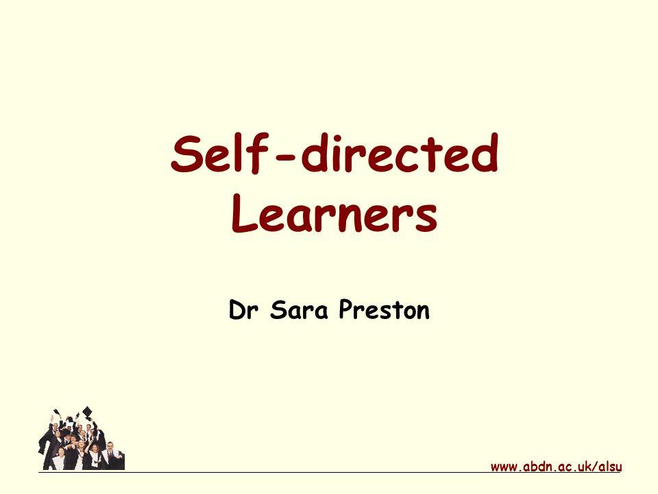 www.abdn.ac.uk/alsu Self-directed Learners Dr Sara Preston