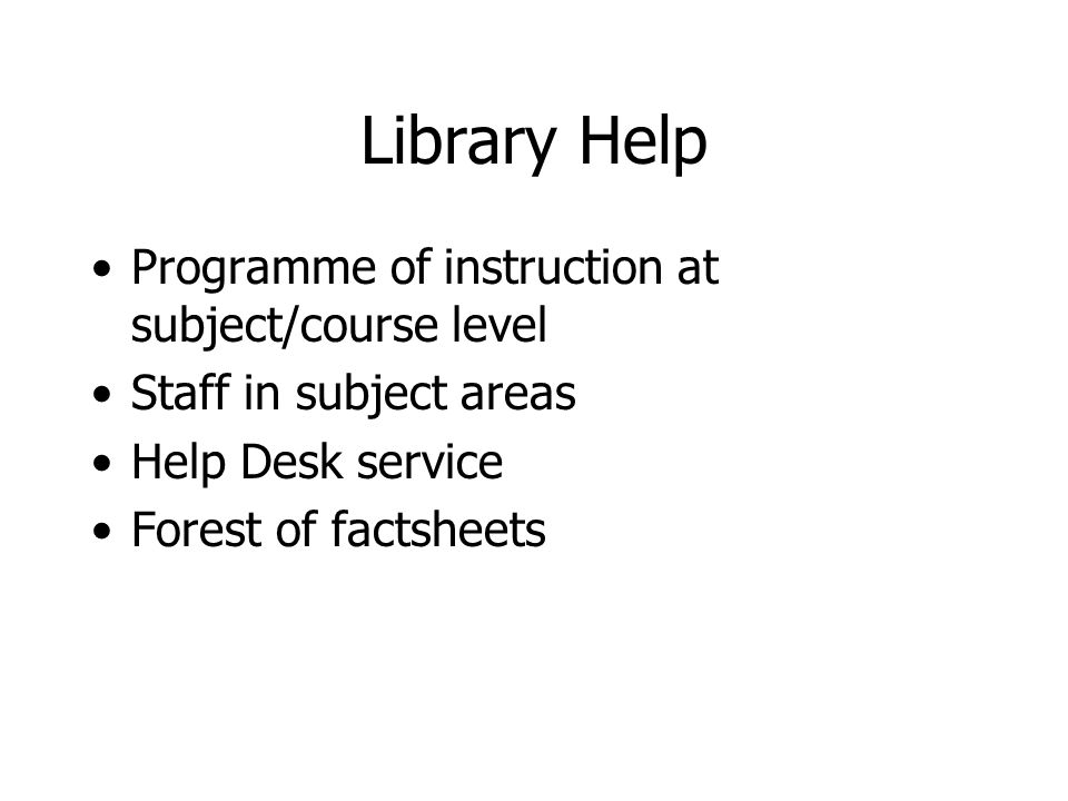 Library Help Programme of instruction at subject/course level Staff in subject areas Help Desk service Forest of factsheets