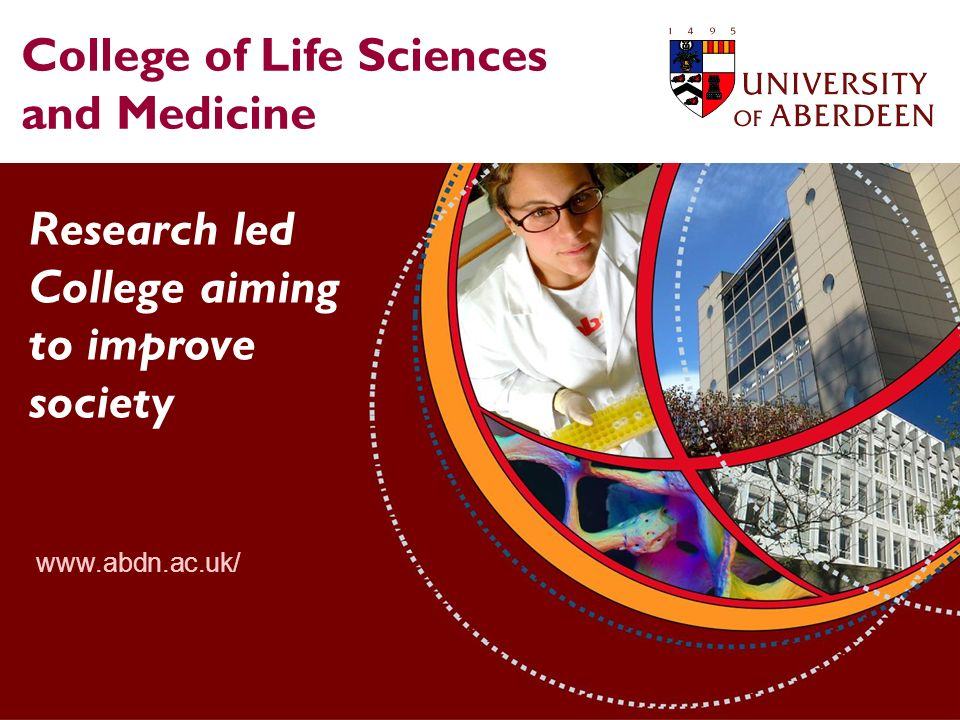 College of Life Sciences and Medicine Research led College aiming to improve society www.abdn.ac.uk/