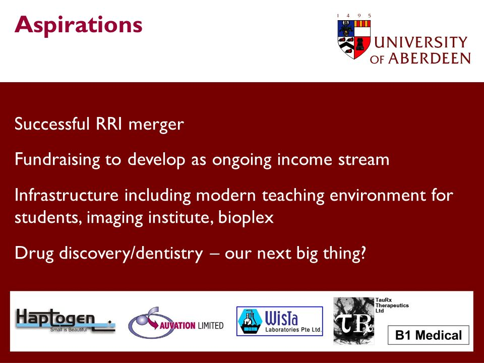 Successful RRI merger Fundraising to develop as ongoing income stream Infrastructure including modern teaching environment for students, imaging institute, bioplex Drug discovery/dentistry – our next big thing.