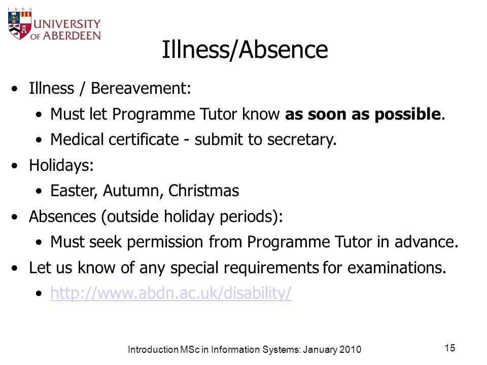 Introduction MSc in Information Systems: January 2010 15 Illness/Absence Illness / Bereavement: Must let Programme Tutor know as soon as possible.