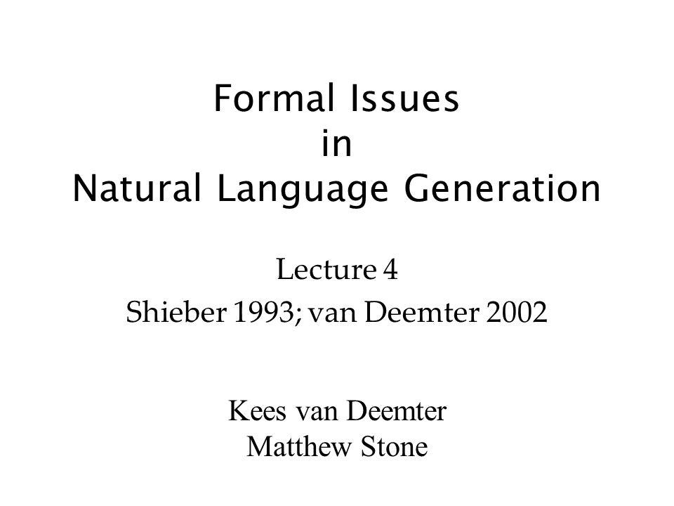 Kees van Deemter Matthew Stone Formal Issues in Natural Language Generation Lecture 4 Shieber 1993; van Deemter 2002