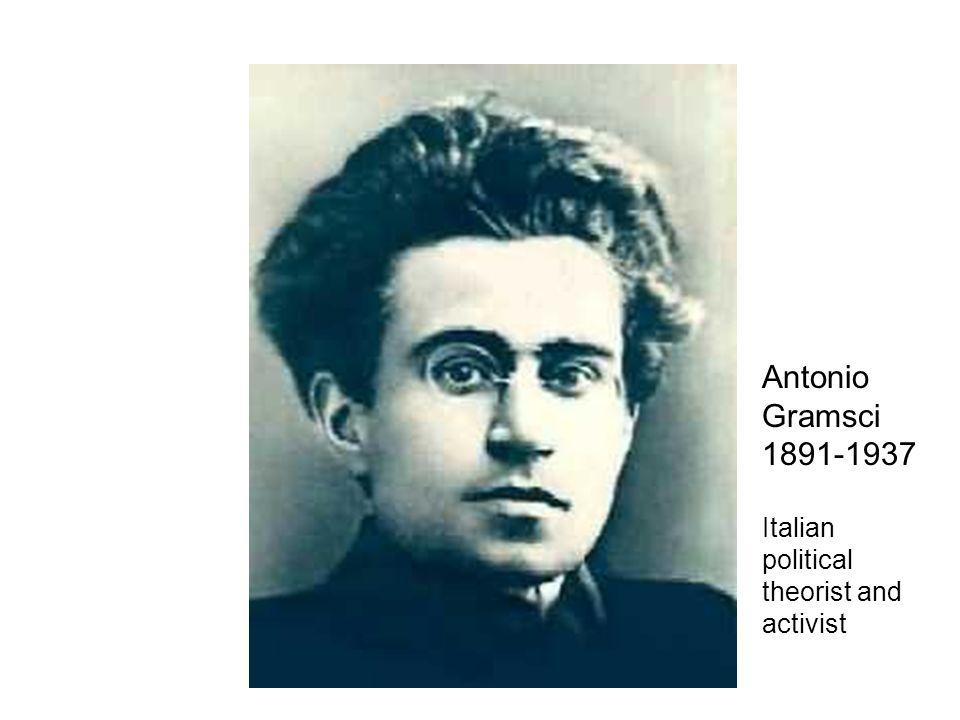 Antonio Gramsci 1891-1937 Italian political theorist and activist