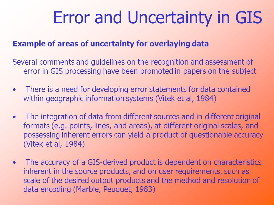 Error and Uncertainty in GIS Example of areas of uncertainty for overlaying data Several comments and guidelines on the recognition and assessment of