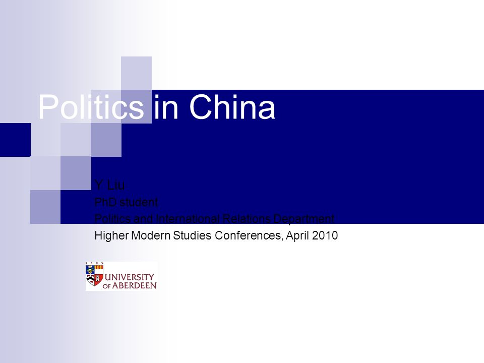 Politics in China Y Liu PhD student Politics and International Relations Department Higher Modern Studies Conferences, April 2010