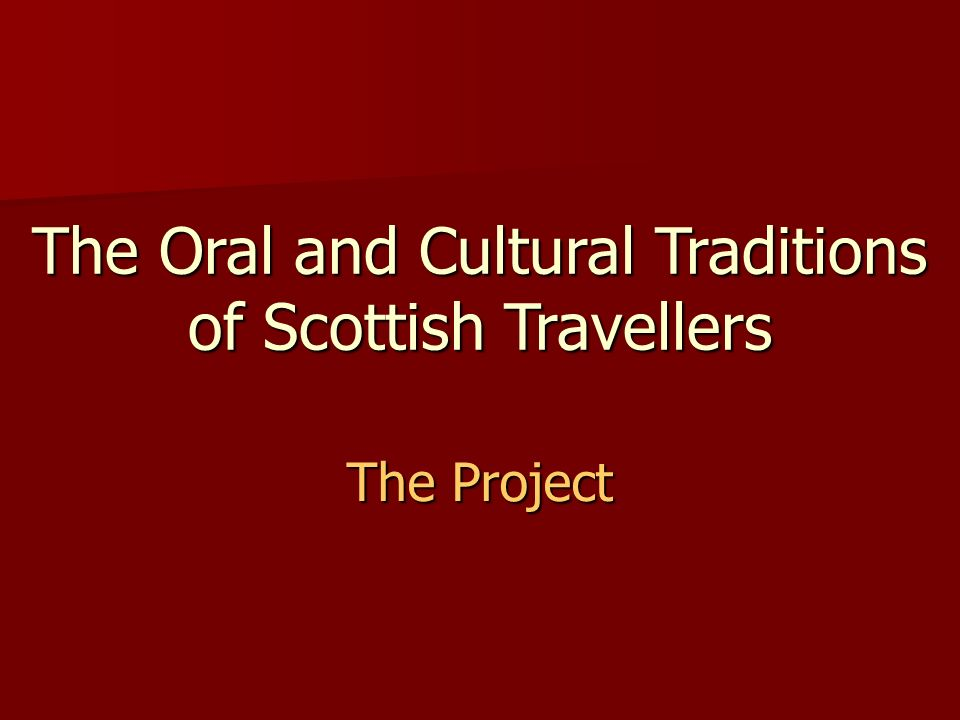 The Oral and Cultural Traditions of Scottish Travellers The Project