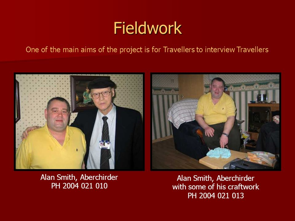 Fieldwork One of the main aims of the project is for Travellers to interview Travellers