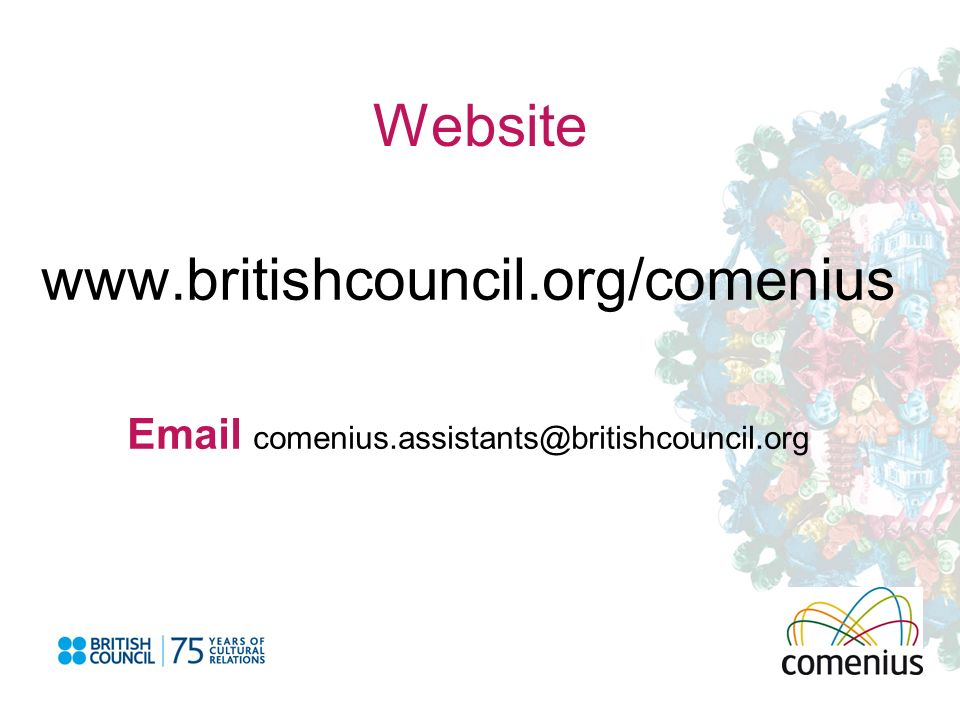 Website www.britishcouncil.org/comenius Email comenius.assistants@britishcouncil.org