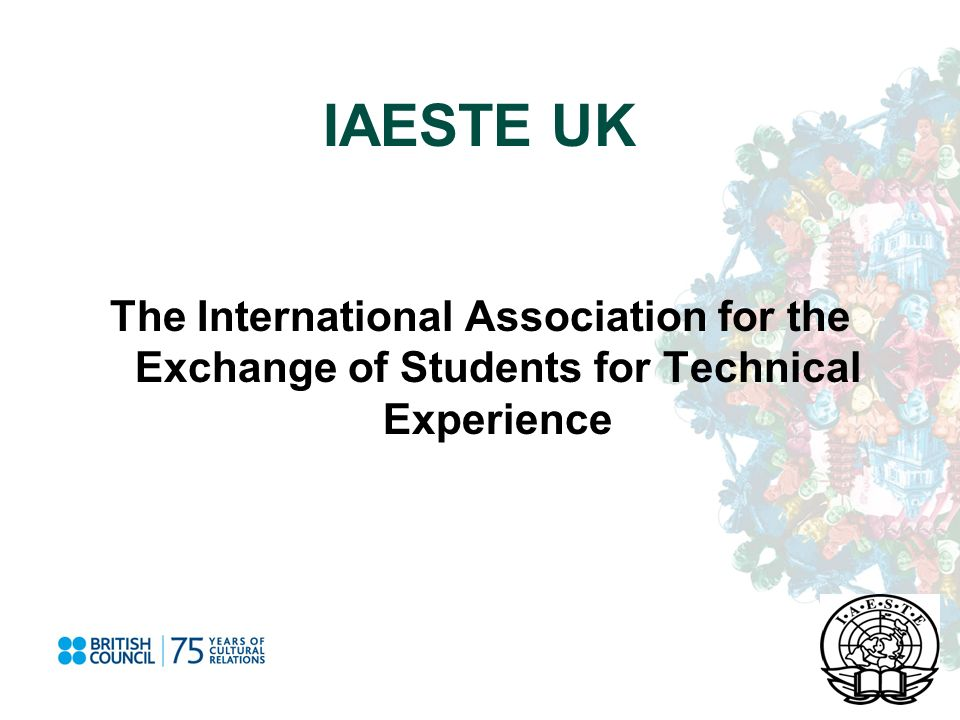 IAESTE UK The International Association for the Exchange of Students for Technical Experience