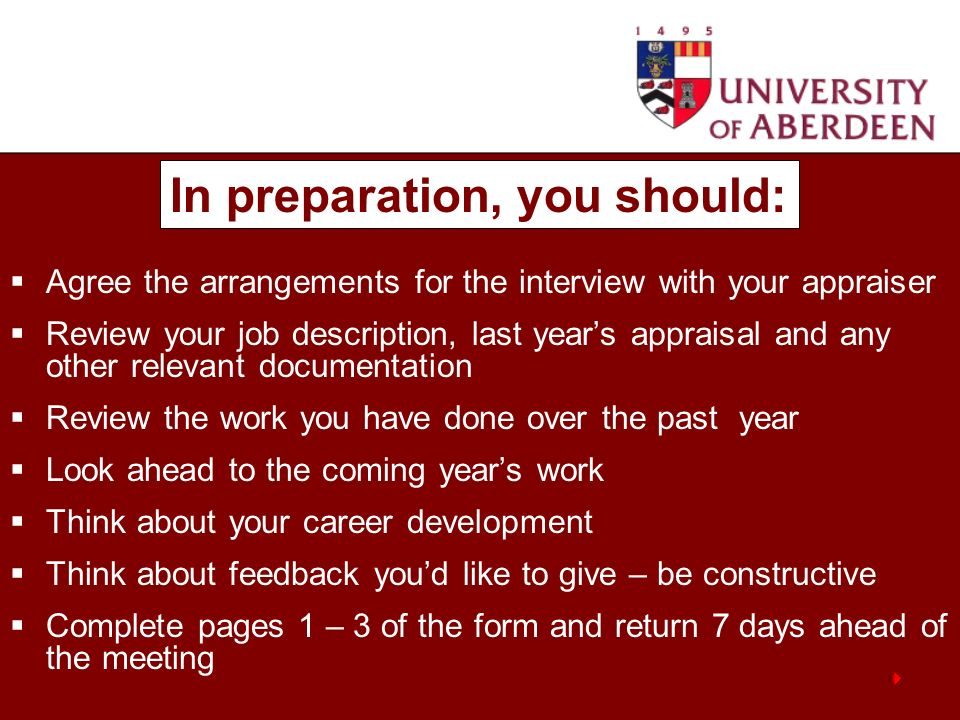 Agree the arrangements for the interview with your appraiser Review your job description, last years appraisal and any other relevant documentation Re