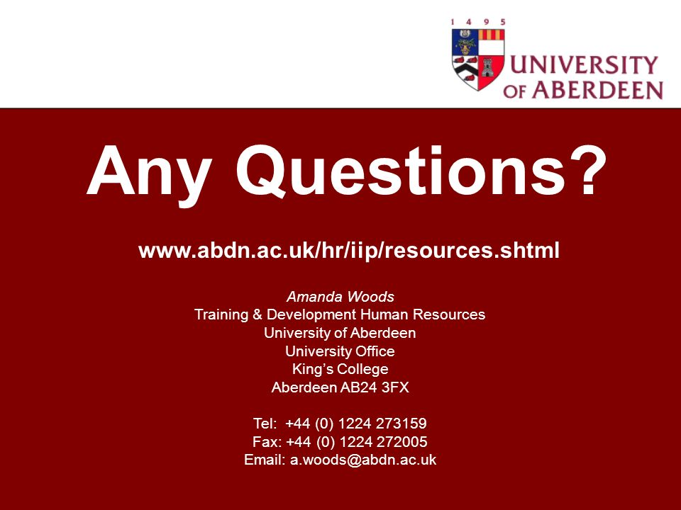 Amanda Woods Training & Development Human Resources University of Aberdeen University Office Kings College Aberdeen AB24 3FX Tel: +44 (0) 1224 273159