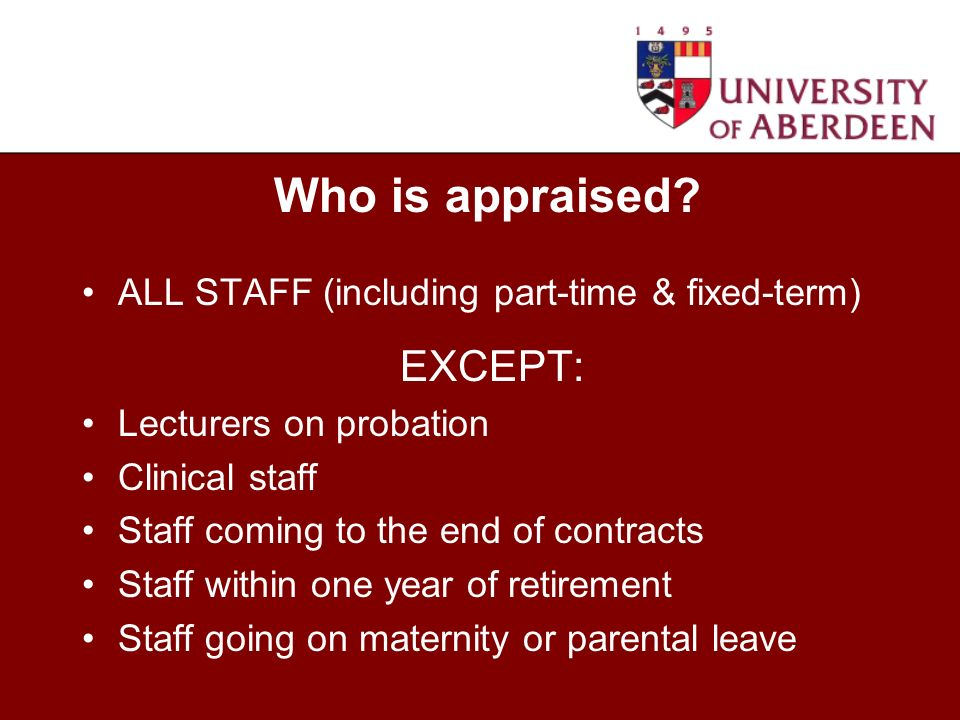 ALL STAFF (including part-time & fixed-term) EXCEPT: Lecturers on probation Clinical staff Staff coming to the end of contracts Staff within one year