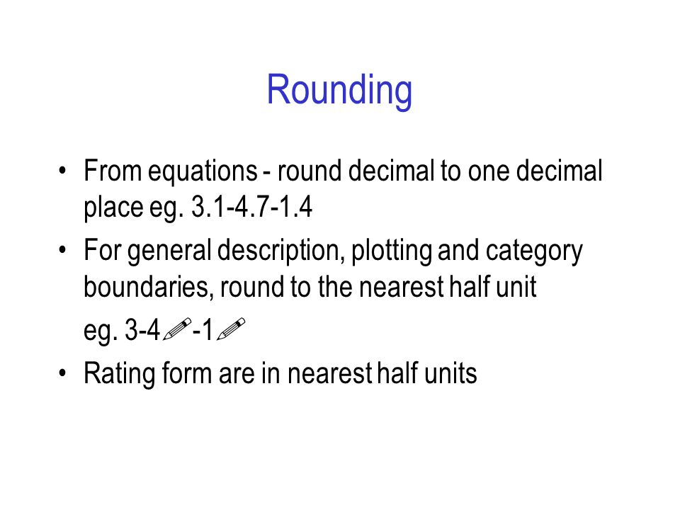 Rounding From equations - round decimal to one decimal place eg. 3.1-4.7-1.4 For general description, plotting and category boundaries, round to the n