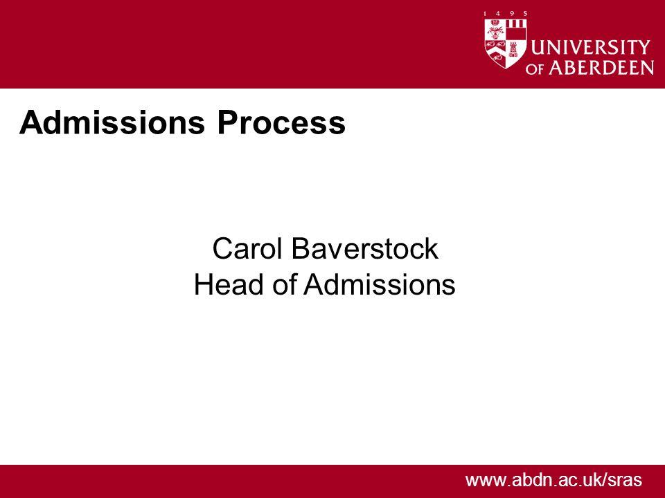 www.abdn.ac.uk/sras Admissions Process Carol Baverstock Head of Admissions
