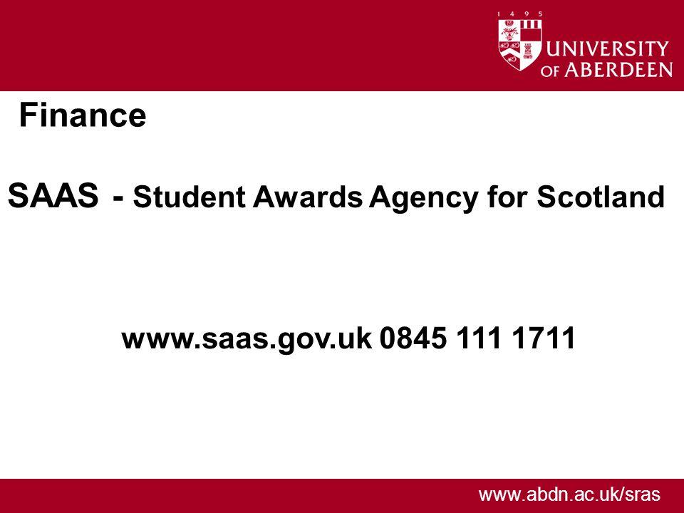 www.abdn.ac.uk/sras Finance SAAS - Student Awards Agency for Scotland www.saas.gov.uk 0845 111 1711